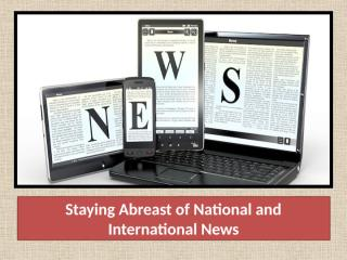 Staying Abreast of National and International News.pptx