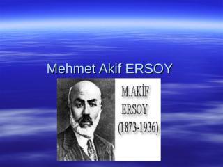 Mehmet Akif ERSOY (Hayatı,Edebi Kişiliği,Eserleri).ppt