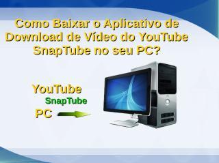 Como Baixar o Aplicativo de Download de Vídeo do YouTube SnapTube no seu PC.pdf