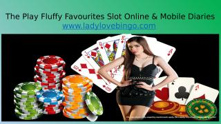 Slot OnlThe Play Fluffy Favourites ine & Mobile Diaries.pptx