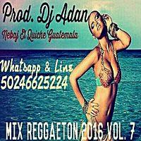 Mix Reggaeton 2016 Vol. 7 (Prod. Dj Adan) Nebaj.mp3