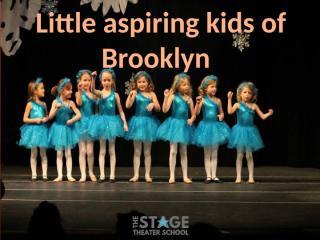 Little aspiring kids of Brooklyn.pptx