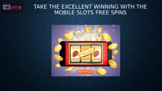 Take the Excellent Winning with the Mobile Slots Free Spins.pptx